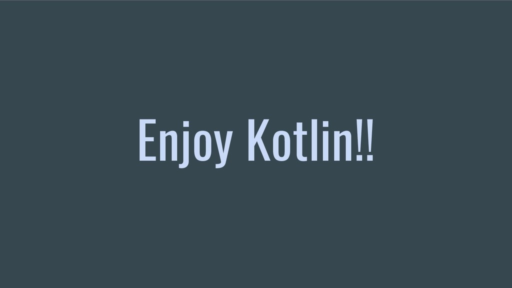 Enjoy Kotlin!!