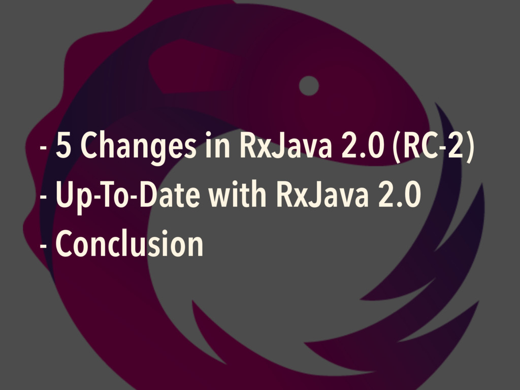 - 5 Changes in RxJava 2.0 (RC-2) - Up-To-Date w...