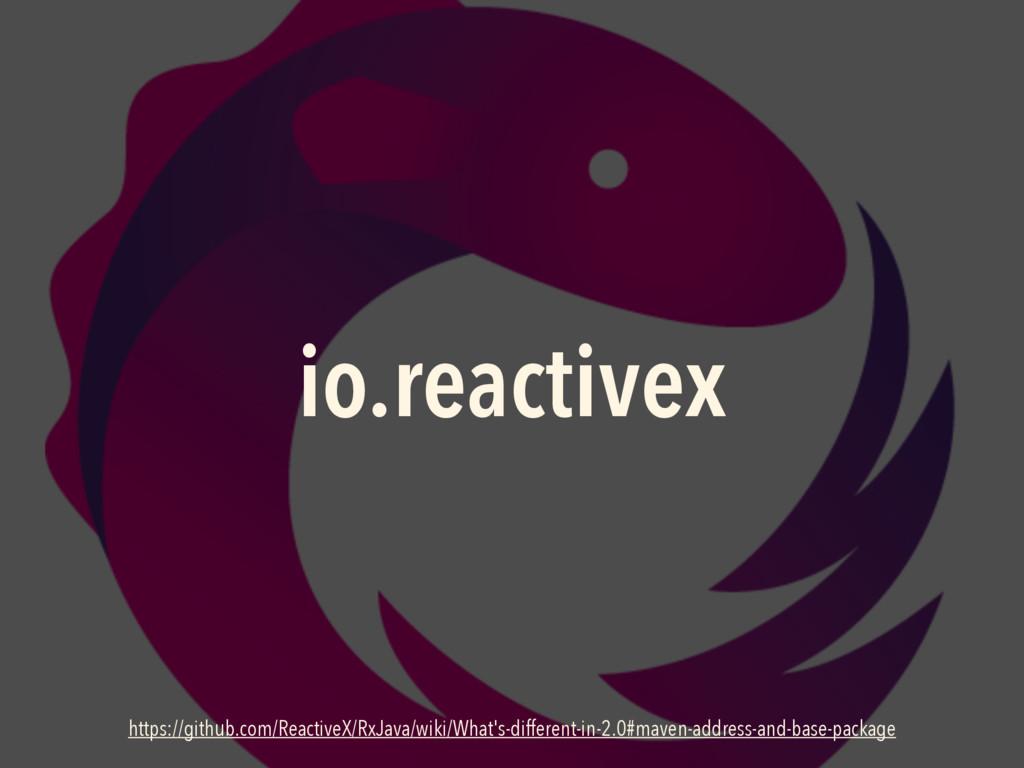 io.reactivex https://github.com/ReactiveX/RxJav...