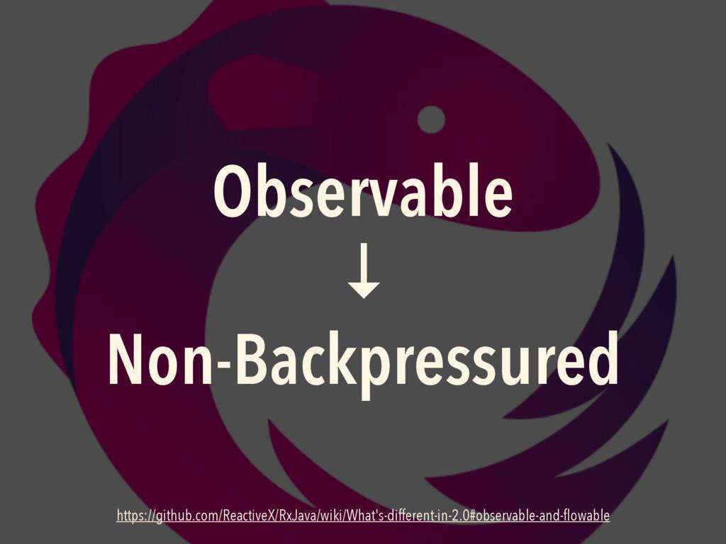 ↓ Observable Non-Backpressured https://github.c...