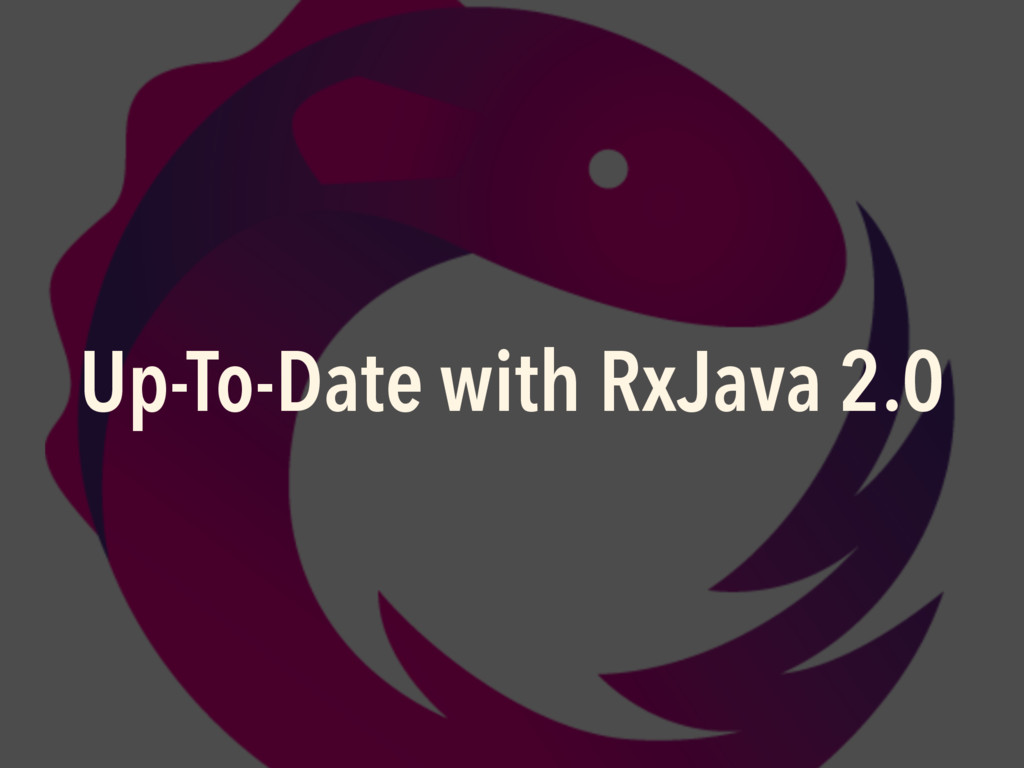 Up-To-Date with RxJava 2.0