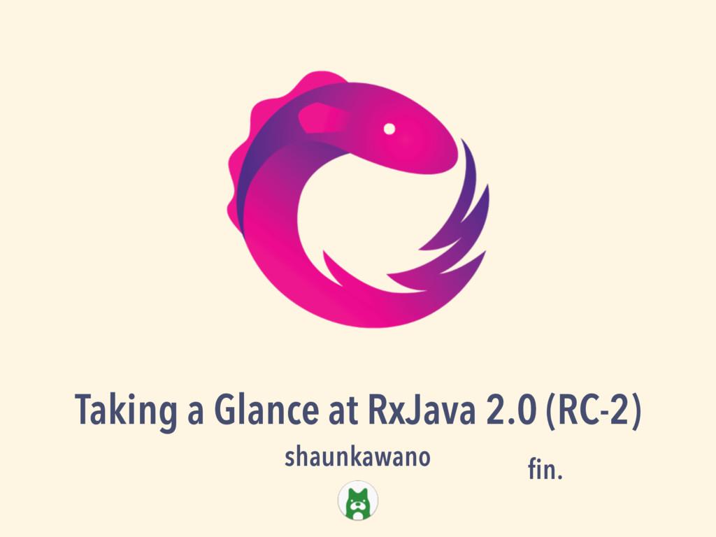 shaunkawano fin. Taking a Glance at RxJava 2.0 (...