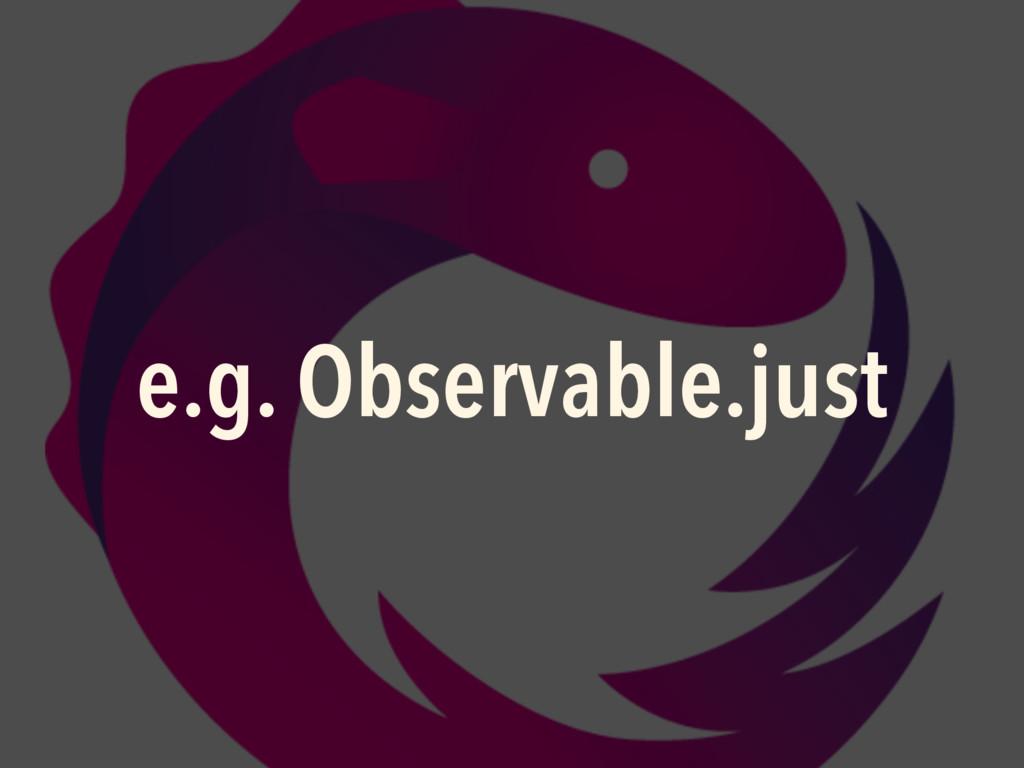 e.g. Observable.just