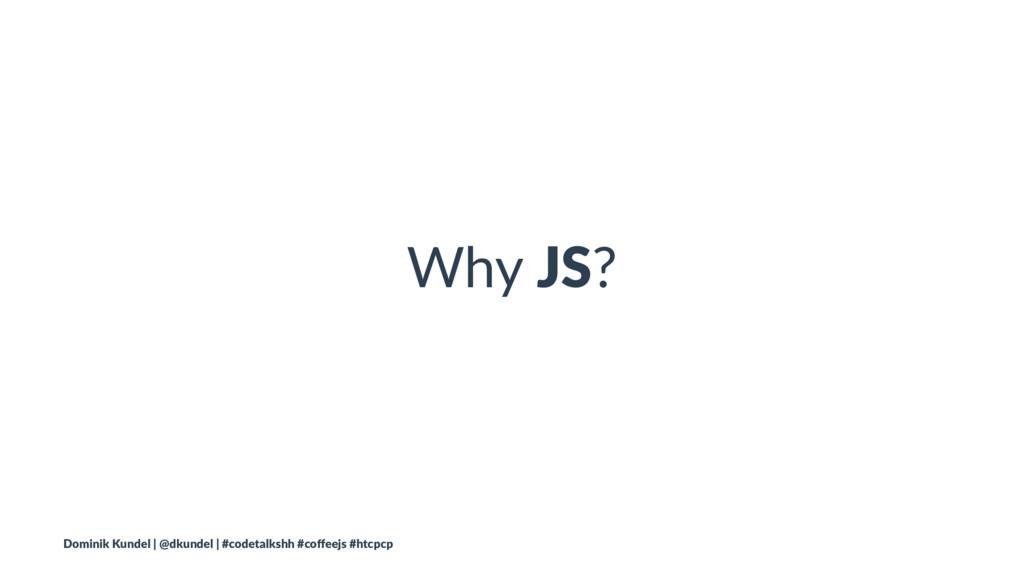 Why JS? Dominik Kundel | @dkundel | #codetalksh...