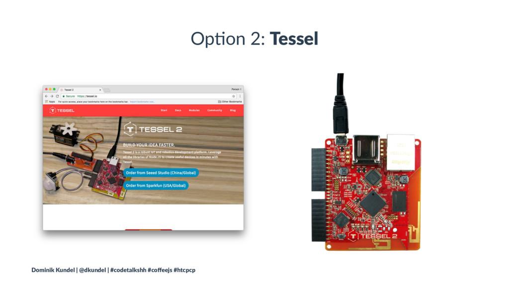 Op#on 2: Tessel Dominik Kundel | @dkundel | #co...