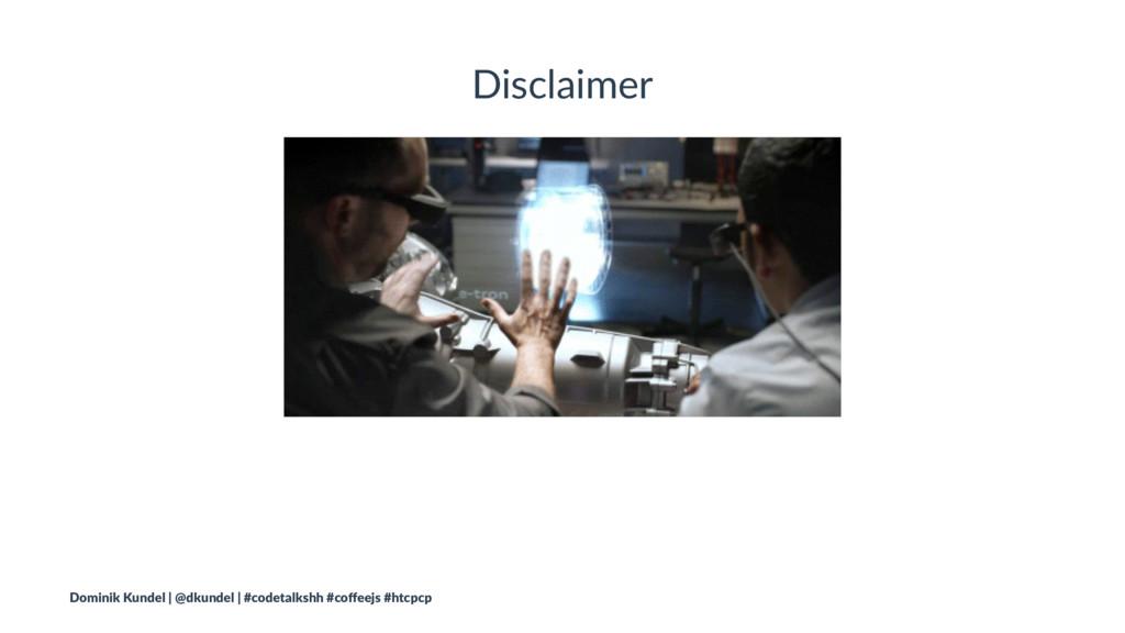 Disclaimer Dominik Kundel | @dkundel | #codetal...