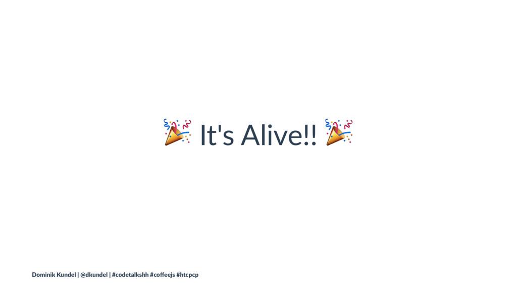 ! It's Alive!! ! Dominik Kundel | @dkundel | #c...