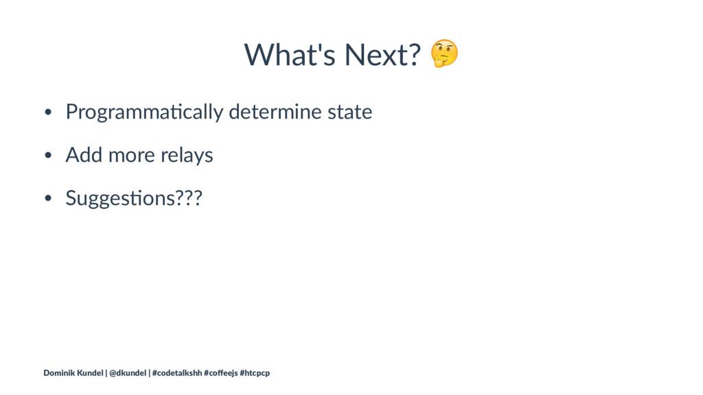 What's Next? ! • Programma(cally determine stat...