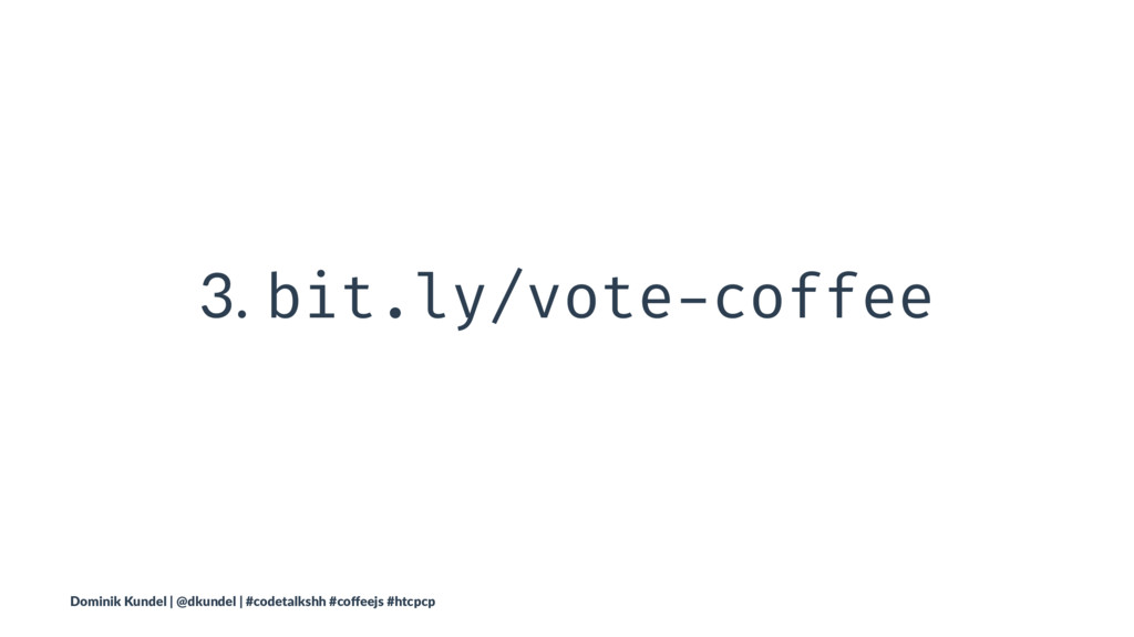 3. bit.ly/vote-coffee Dominik Kundel | @dkundel...