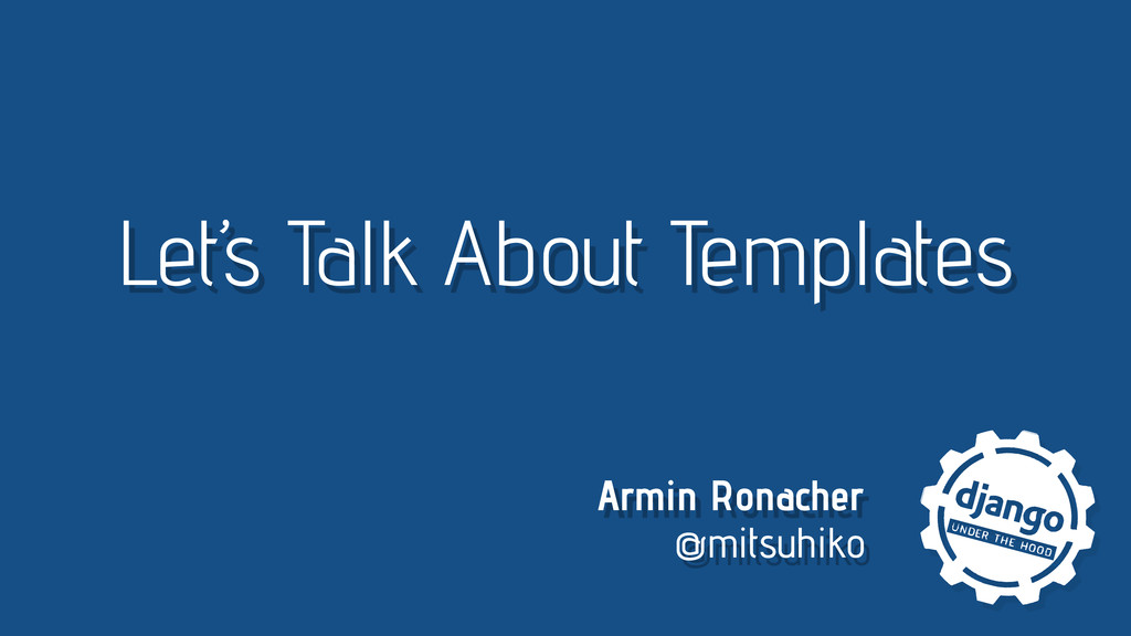 Let's Talk About Templates Armin Ronacher @mits...