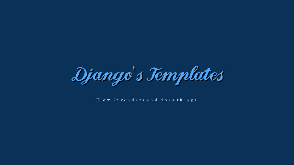 Django's Templates How it renders and does thin...