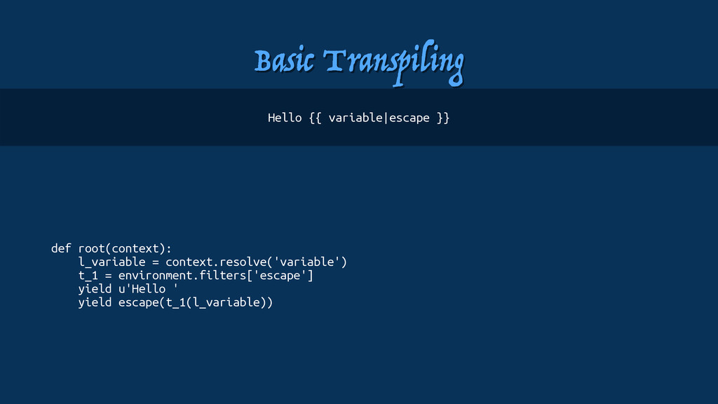 Basic Transpiling def root(context): l_variable...