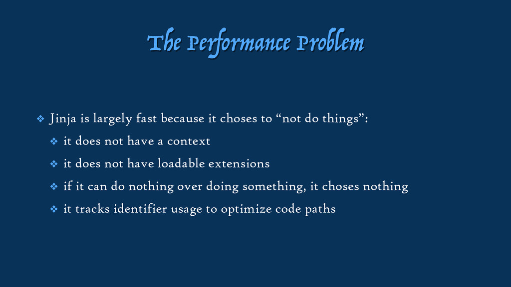 The Performance Problem ❖ Jinja is largely fast...