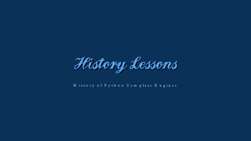History Lessons History of Python Template Engi...