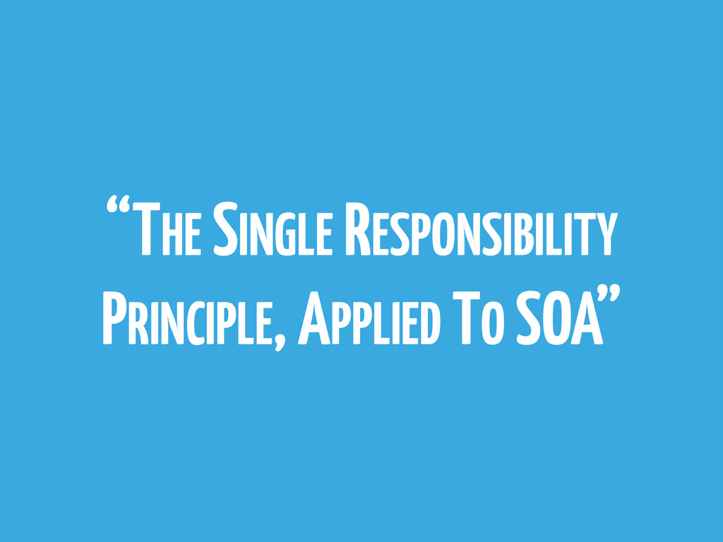 """THE SINGLE RESPONSIBILITY PRINCIPLE, APPLIED T..."