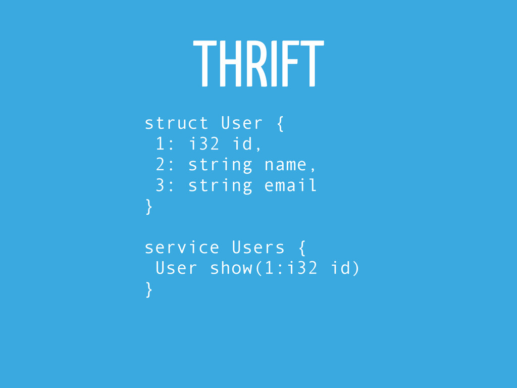 THRIFT struct User { 1: i32 id, 2: string name,...