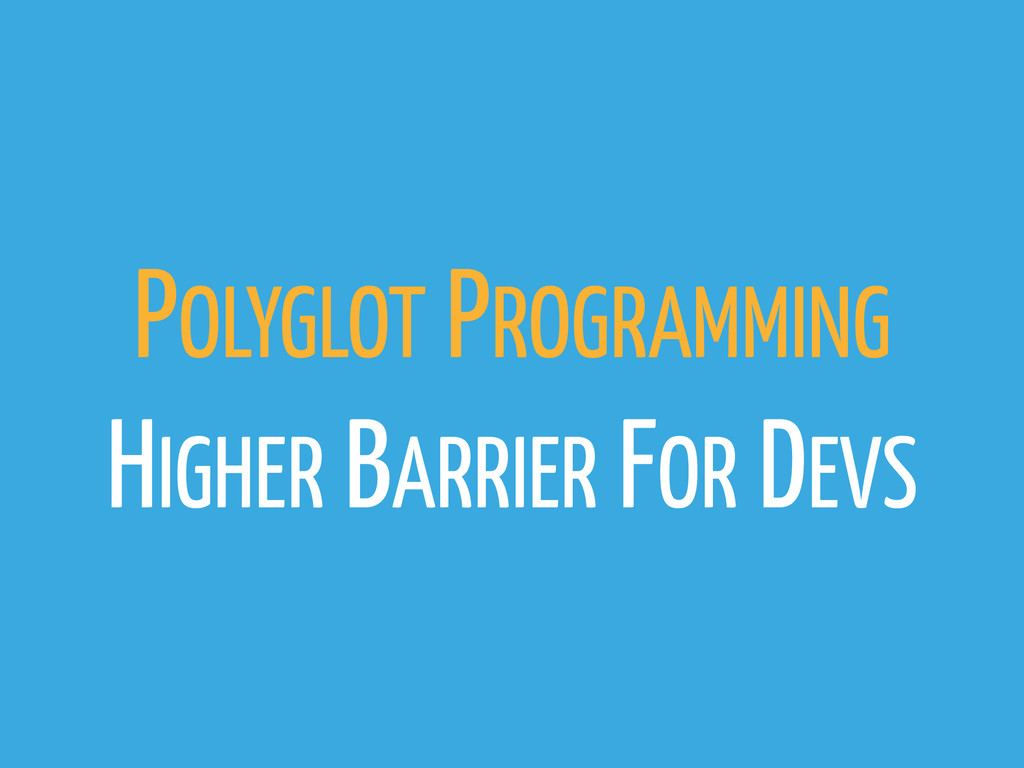 POLYGLOT PROGRAMMING HIGHER BARRIER FOR DEVS