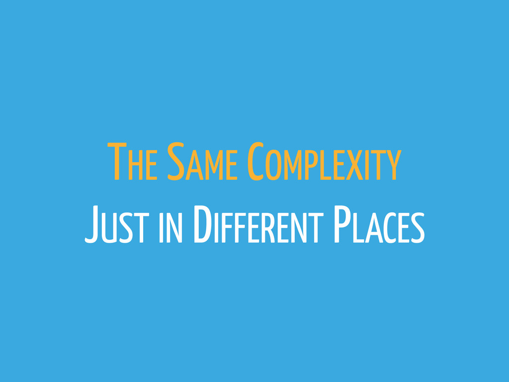 THE SAME COMPLEXITY JUST IN DIFFERENT PLACES