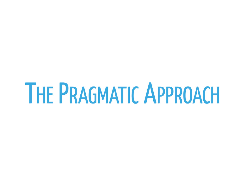 THE PRAGMATIC APPROACH