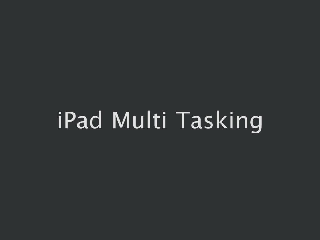 iPad Multi Tasking