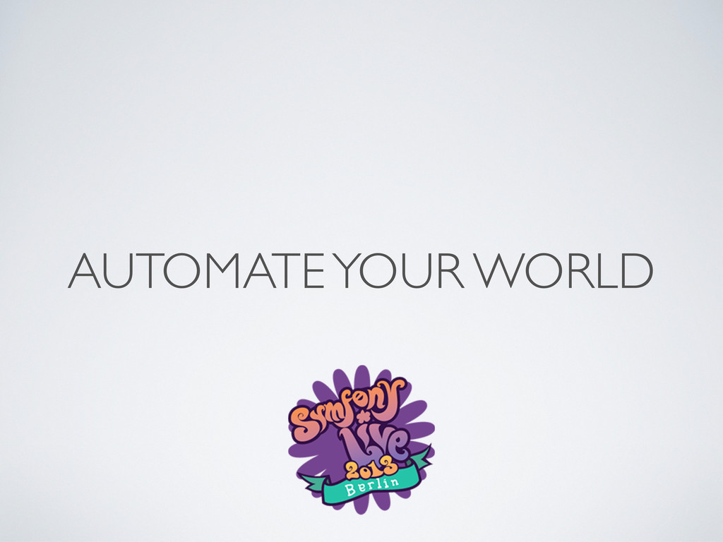 AUTOMATE YOUR WORLD