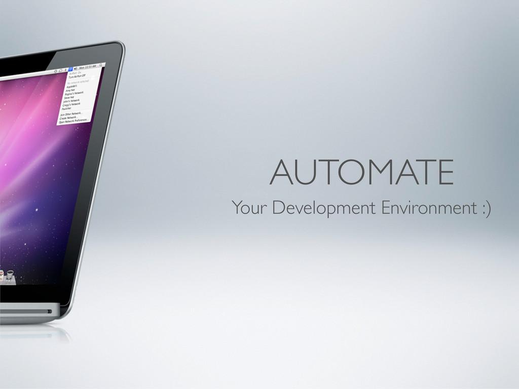 AUTOMATE Your Development Environment :)