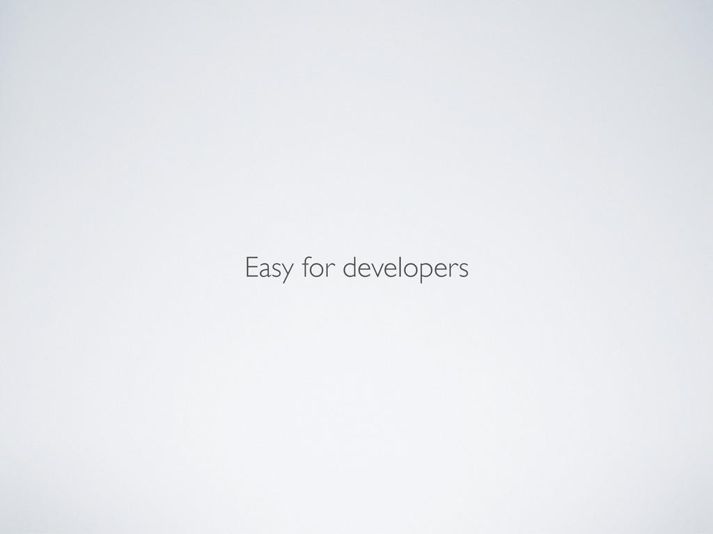 Easy for developers