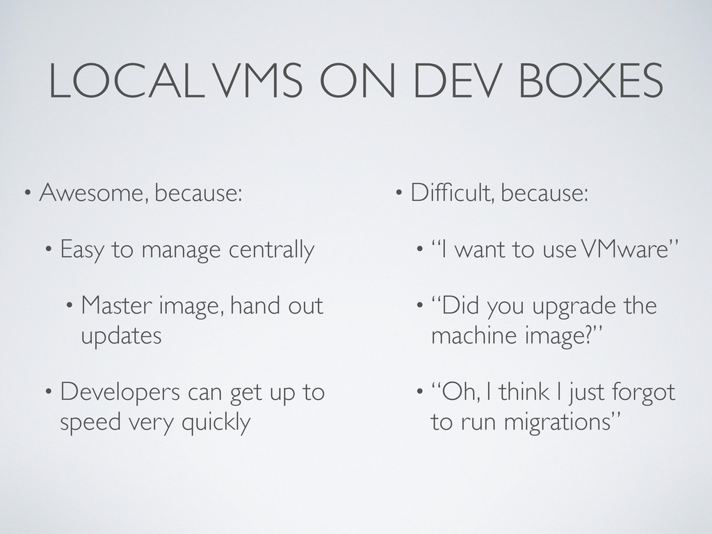LOCAL VMS ON DEV BOXES • Awesome, because: • Ea...