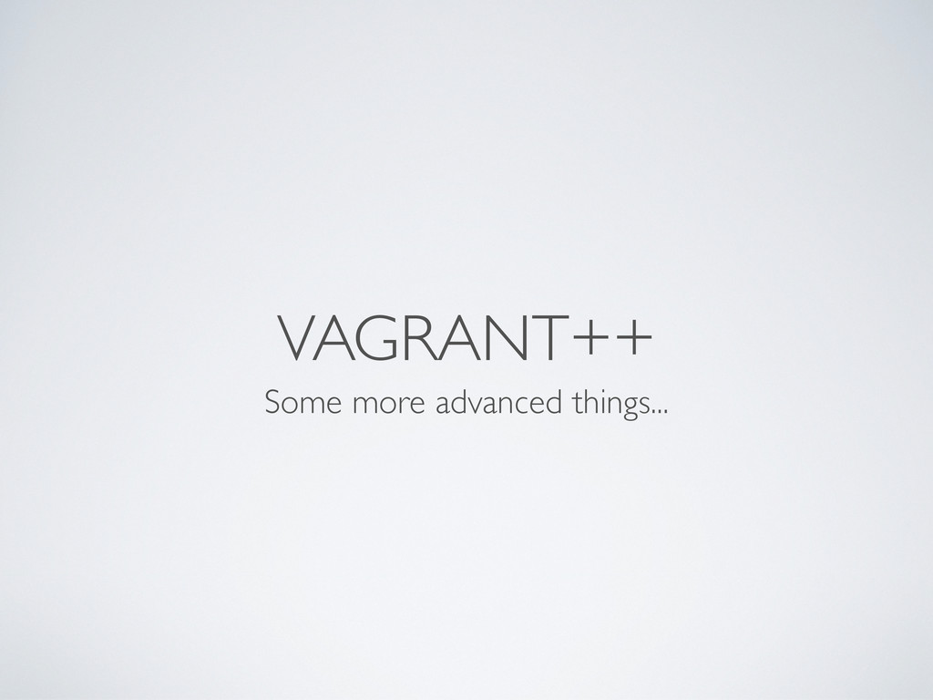 VAGRANT++ Some more advanced things...