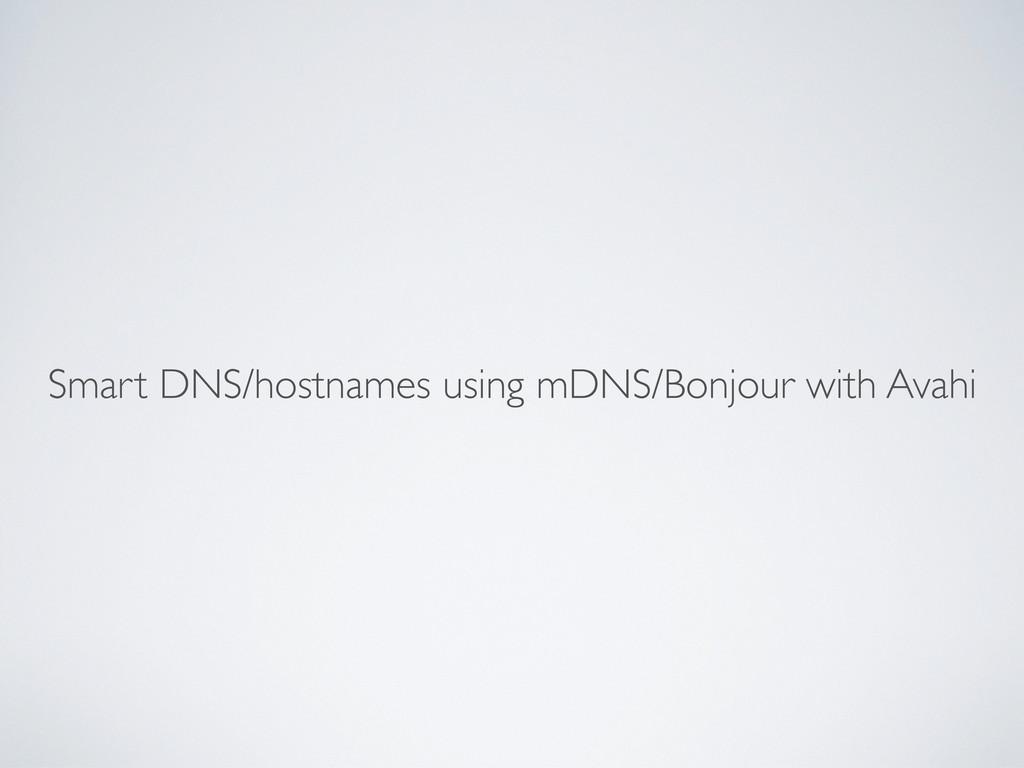 Smart DNS/hostnames using mDNS/Bonjour with Ava...