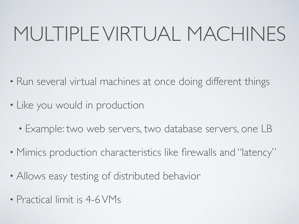 MULTIPLE VIRTUAL MACHINES • Run several virtual...