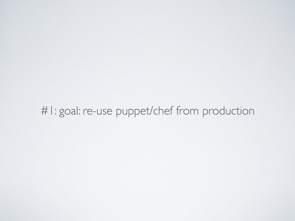 #1: goal: re-use puppet/chef from production