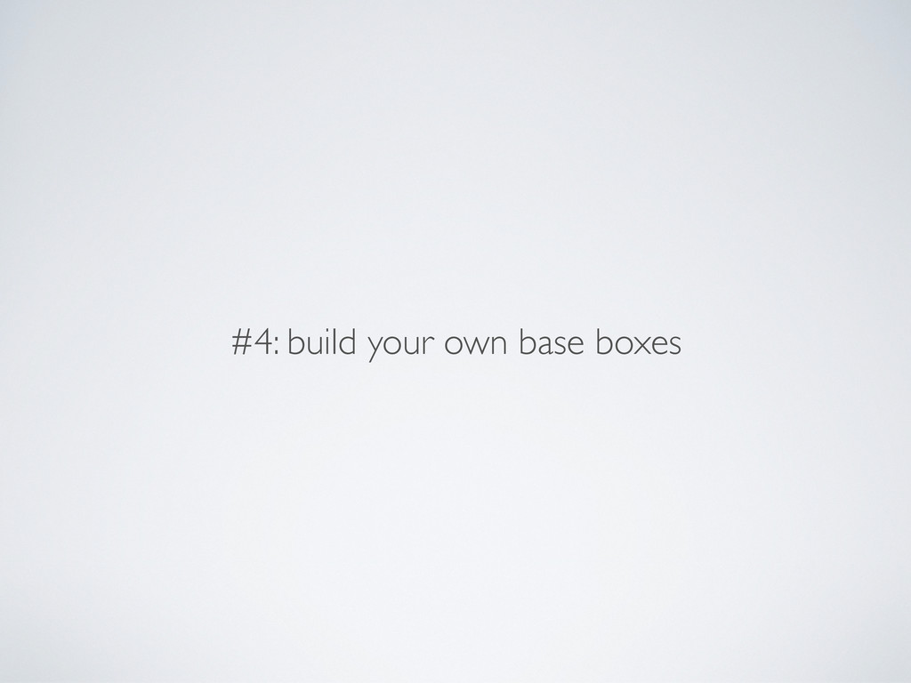#4: build your own base boxes