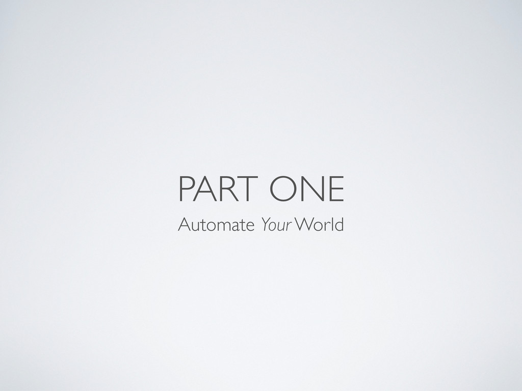 PART ONE Automate Your World