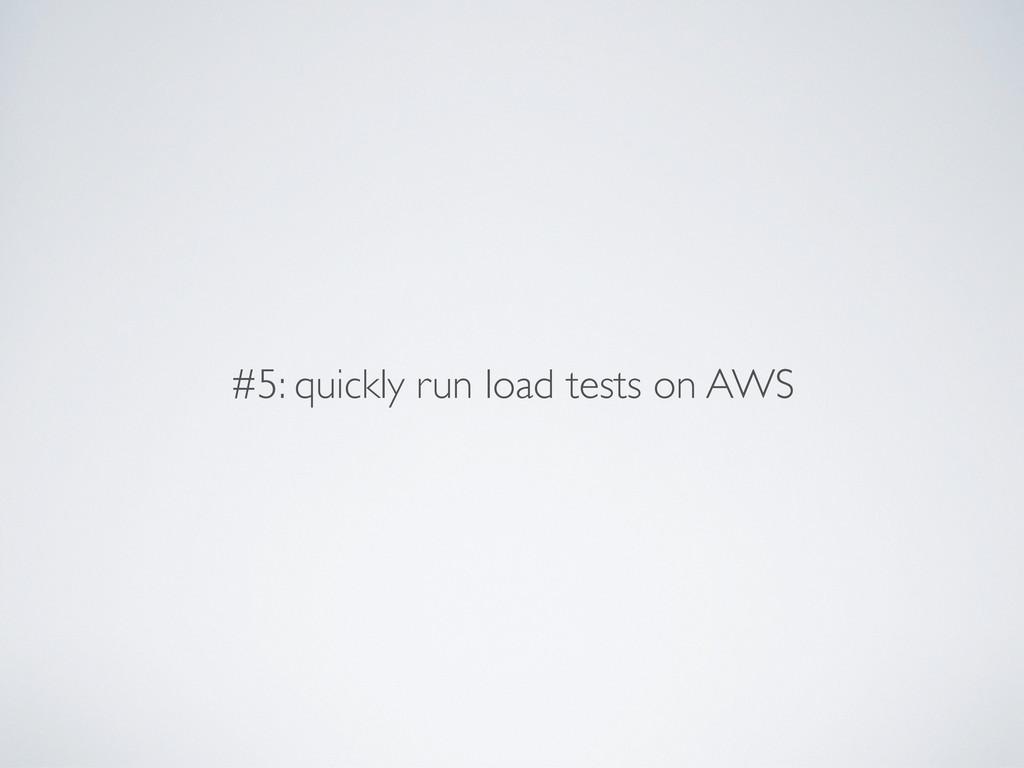 #5: quickly run load tests on AWS