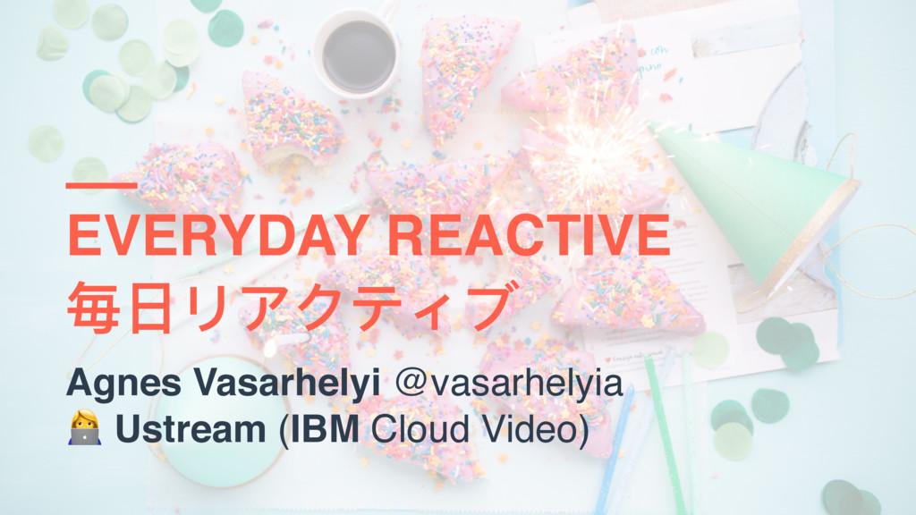 EVERYDAY REACTIVE 毎⽇日リアクティブ Agnes Vasarhelyi @v...