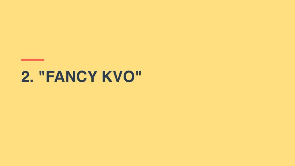 """2. """"FANCY KVO"""""""