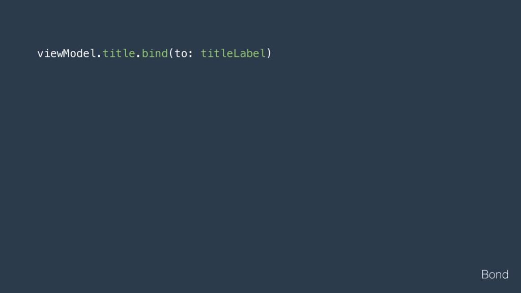 viewModel.title.bind(to: titleLabel) Bond