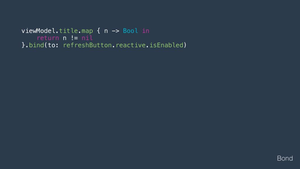viewModel.title.map { n -> Bool in return n != ...