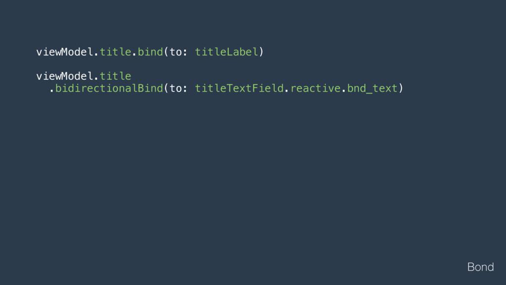 viewModel.title.bind(to: titleLabel) viewModel....