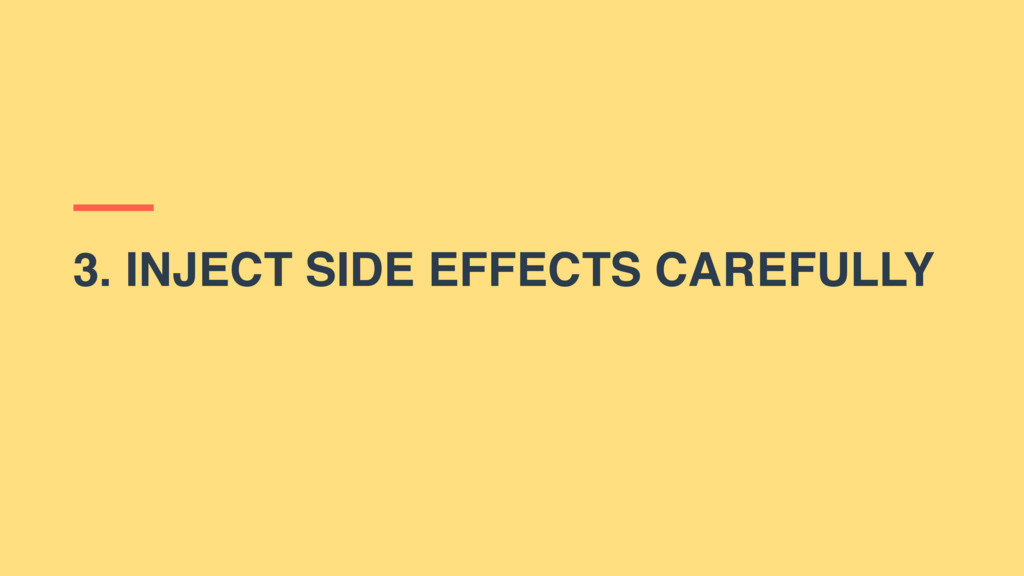 3. INJECT SIDE EFFECTS CAREFULLY