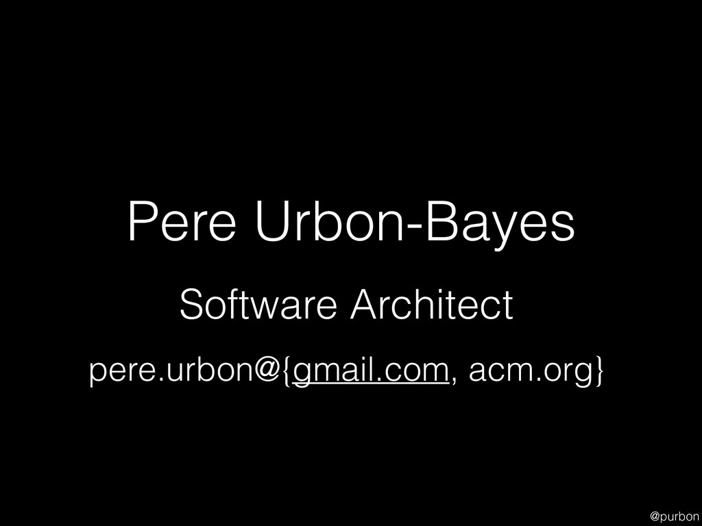 @purbon Pere Urbon-Bayes Software Architect per...