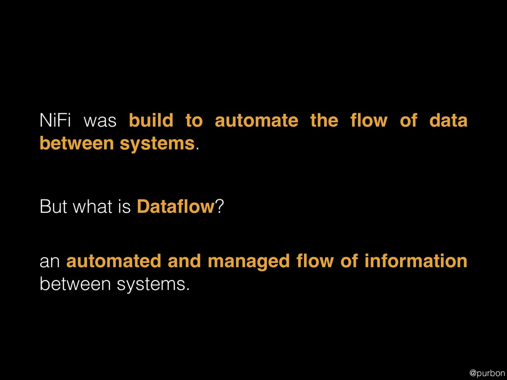 @purbon NiFi was build to automate the flow of d...