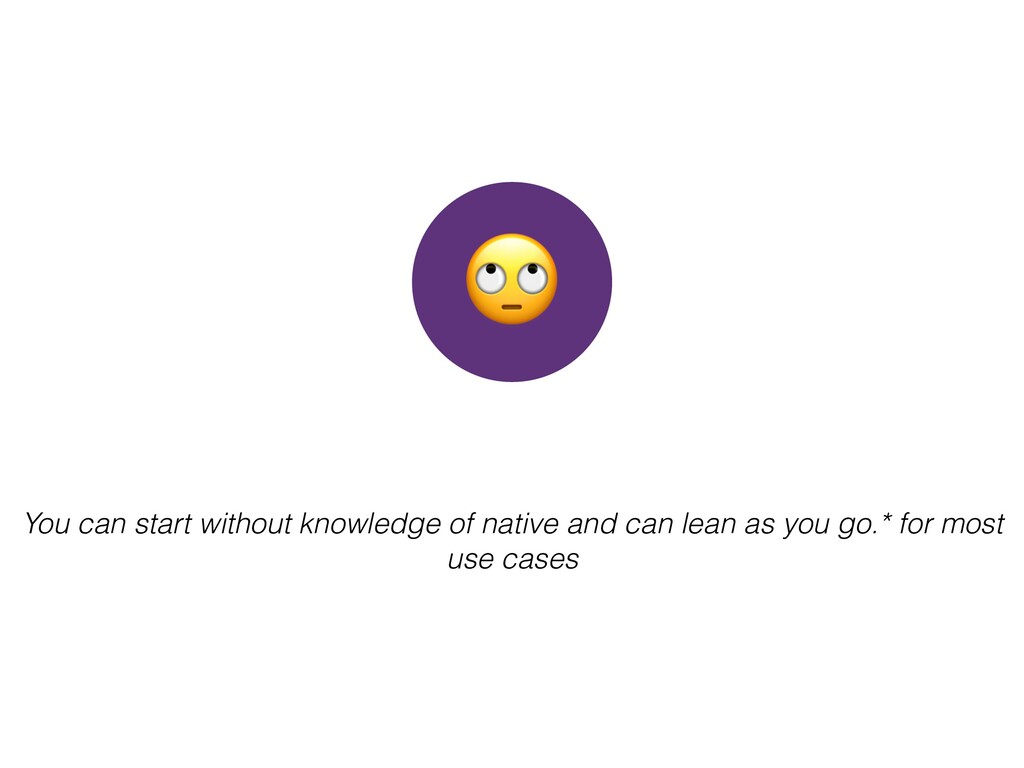You can start without knowledge of native and c...