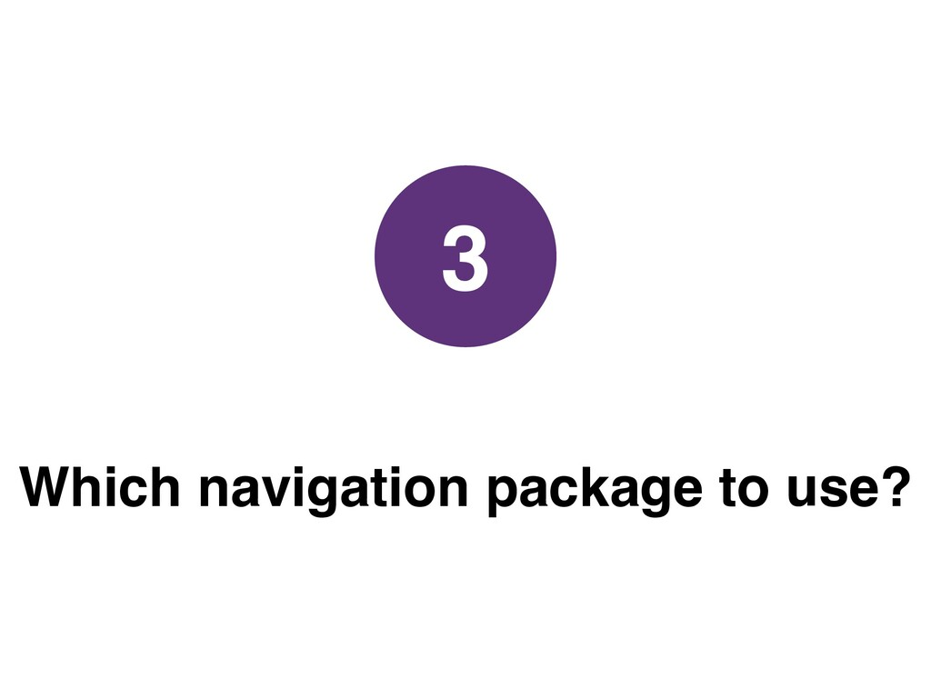 Which navigation package to use? 3