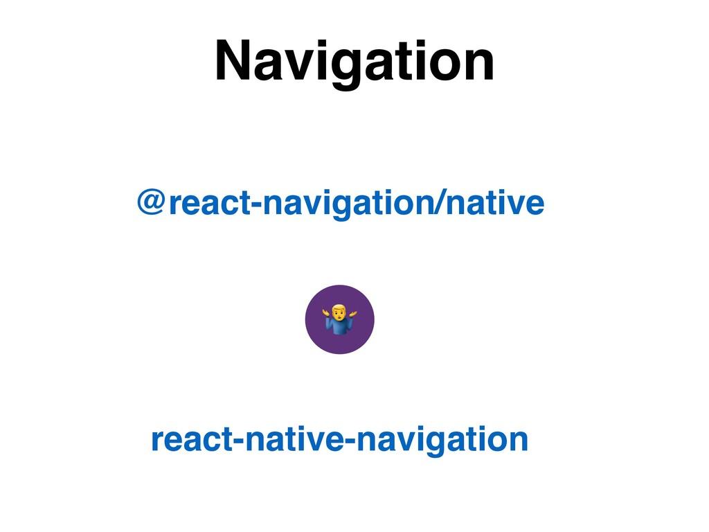 Navigation @react-navigation/native react-nativ...