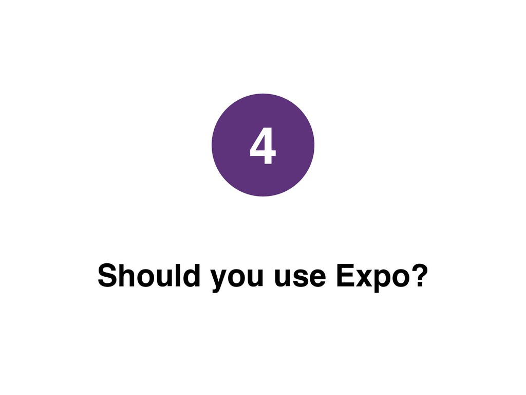 Should you use Expo? 4