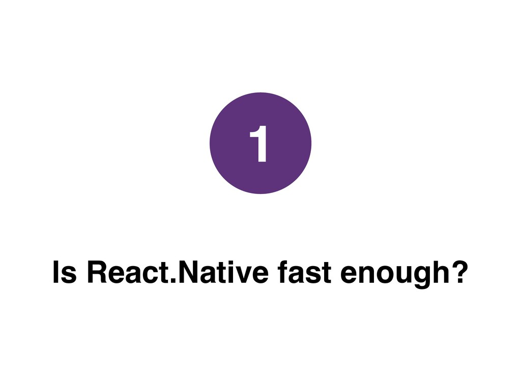 Is React.Native fast enough? 1