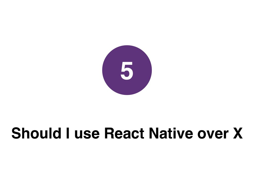 Should I use React Native over X 5