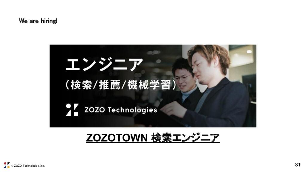 © ZOZO Technologies, Inc. We are hiring! 31 ZO...
